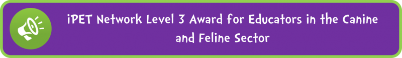 iPET Network Level 3 Award for Educators in the Canine and Feline Sector