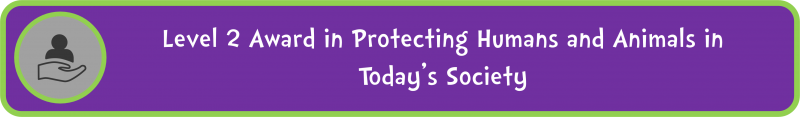 Level 2 Award in Protecting Humans and Animals in Today's Society